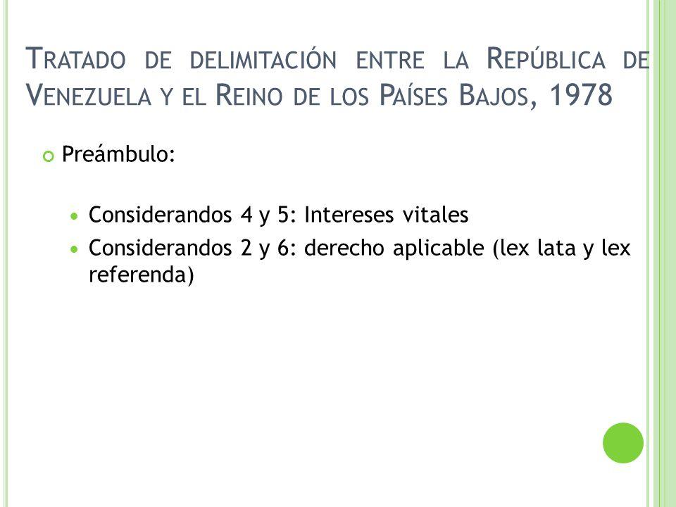 T RATADO DE DELIMITACIÓN ENTRE LA R EPÚBLICA DE V ENEZUELA Y EL R EINO DE LOS P AÍSES B AJOS, 1978 Preámbulo: Considerandos 4 y 5: Intereses vitales C