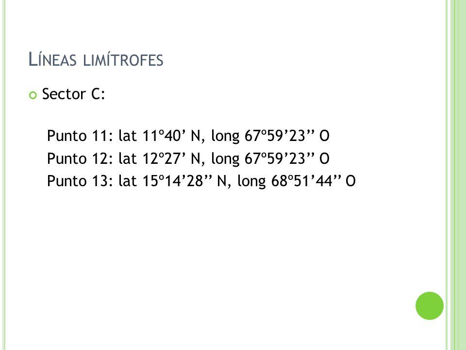 L ÍNEAS LIMÍTROFES Sector C: Punto 11: lat 11º40 N, long 67º5923 O Punto 12: lat 12º27 N, long 67º5923 O Punto 13: lat 15º1428 N, long 68º5144 O