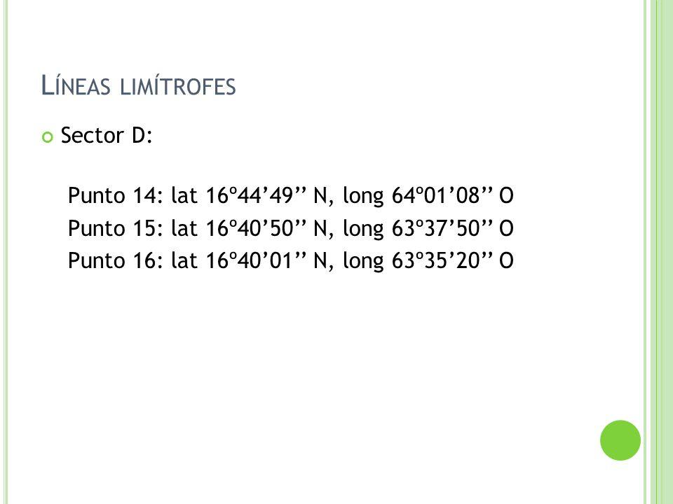 L ÍNEAS LIMÍTROFES Sector D: Punto 14: lat 16º4449 N, long 64º0108 O Punto 15: lat 16º4050 N, long 63º3750 O Punto 16: lat 16º4001 N, long 63º3520 O