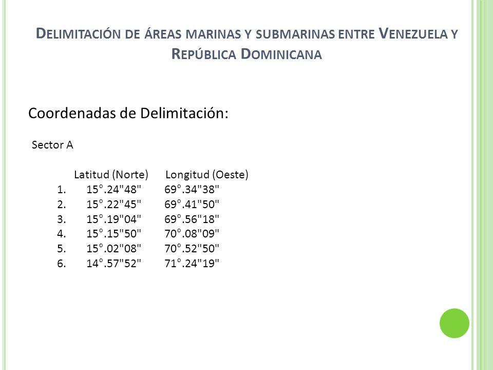 D ELIMITACIÓN DE ÁREAS MARINAS Y SUBMARINAS ENTRE V ENEZUELA Y R EPÚBLICA D OMINICANA Coordenadas de Delimitación: Sector A Latitud (Norte) Longitud (