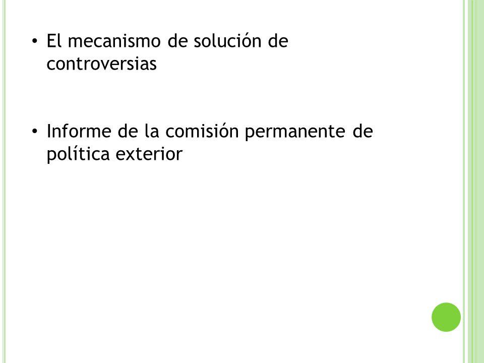 El mecanismo de solución de controversias Informe de la comisión permanente de política exterior