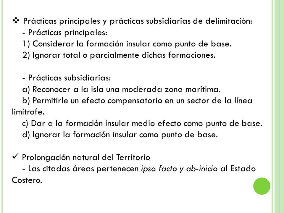 Prácticas principales y prácticas subsidiarias de delimitación: - Prácticas principales: 1) Considerar la formación insular como punto de base. 2) Ign