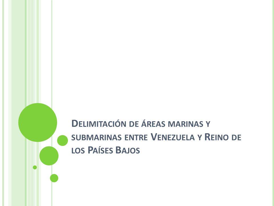 D ELIMITACIÓN DE ÁREAS MARINAS Y SUBMARINAS ENTRE V ENEZUELA Y R EINO DE LOS P AÍSES B AJOS