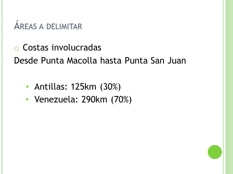 o Costas involucradas Desde Punta Macolla hasta Punta San Juan Antillas: 125km (30%) Venezuela: 290km (70%) Á REAS A DELIMITAR
