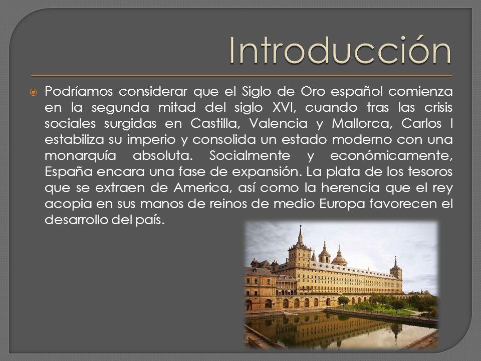 Podríamos considerar que el Siglo de Oro español comienza en la segunda mitad del siglo XVI, cuando tras las crisis sociales surgidas en Castilla, Val