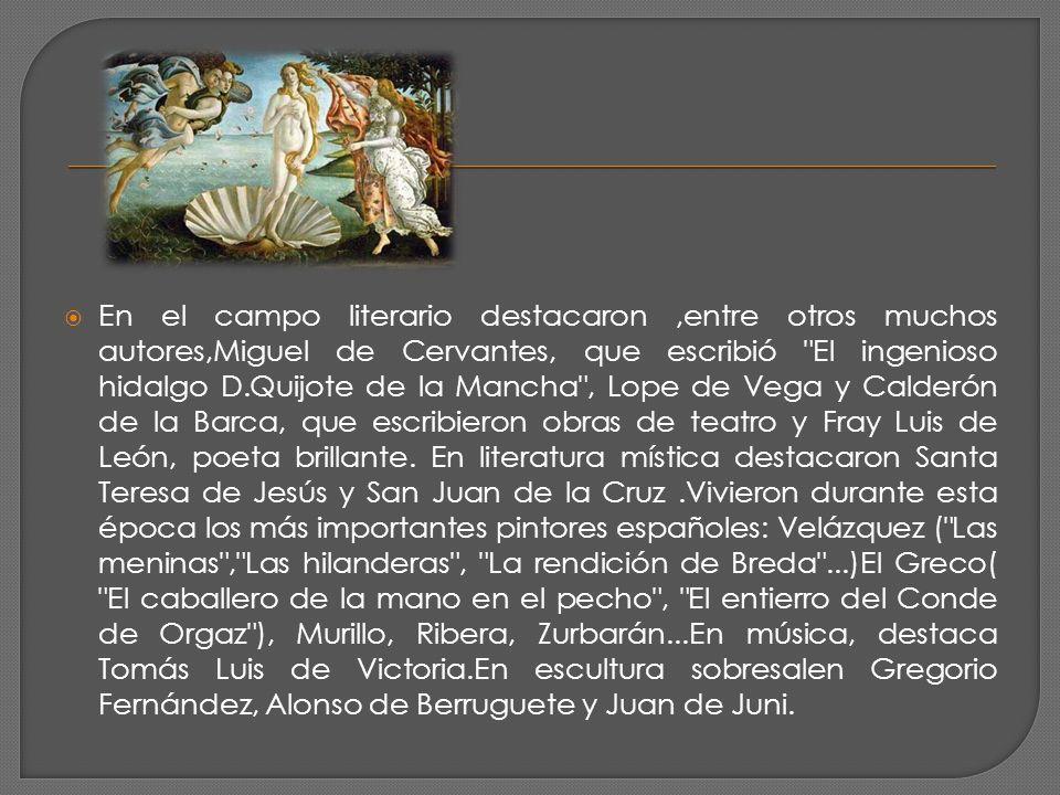 En el campo literario destacaron,entre otros muchos autores,Miguel de Cervantes, que escribió