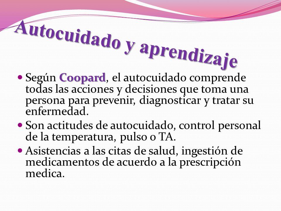 Autocuidado y aprendizaje Coopard Según Coopard, el autocuidado comprende todas las acciones y decisiones que toma una persona para prevenir, diagnosticar y tratar su enfermedad.
