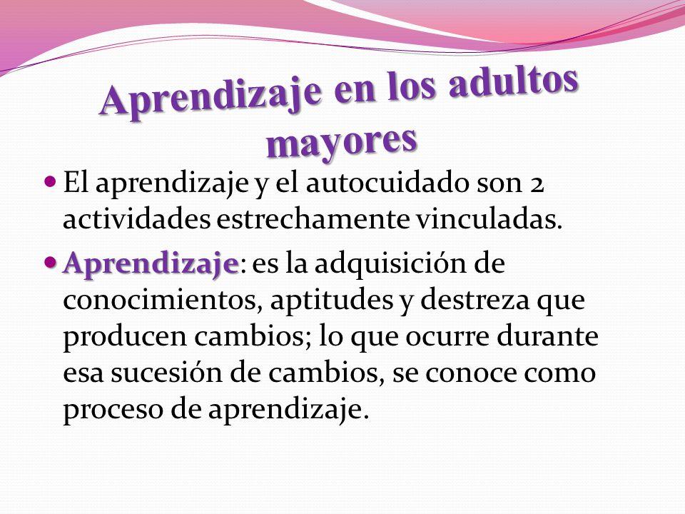Aprendizaje en los adultos mayores El aprendizaje y el autocuidado son 2 actividades estrechamente vinculadas. Aprendizaje Aprendizaje: es la adquisic