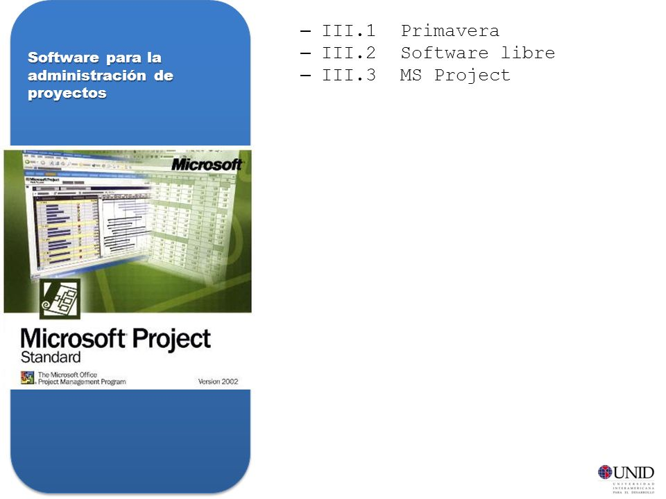 –III.1Primavera –III.2Software libre –III.3MS Project Software para la administración de proyectos
