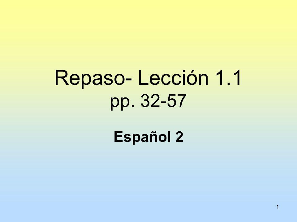 1 Repaso- Lección 1.1 pp. 32-57 Español 2