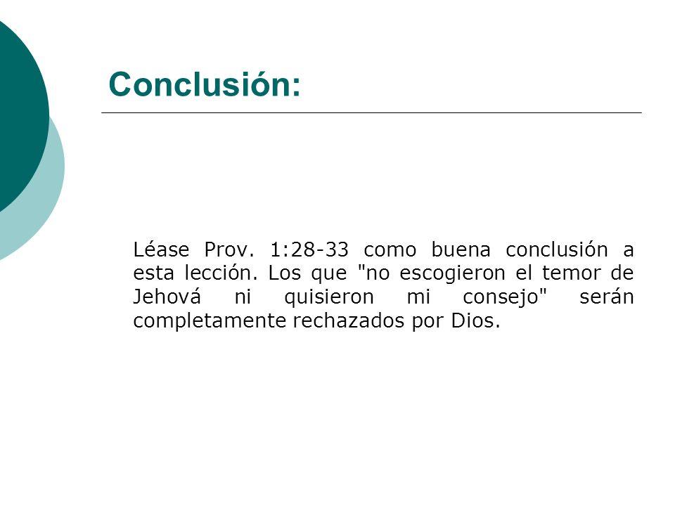 Conclusión: Léase Prov. 1:28-33 como buena conclusión a esta lección. Los que