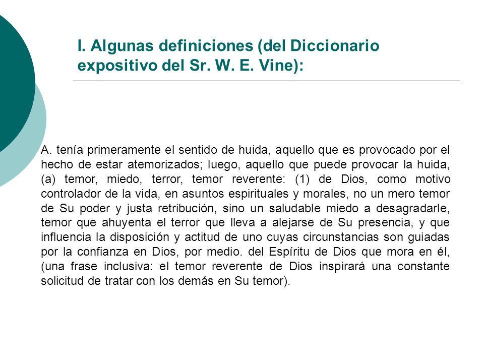 I. Algunas definiciones (del Diccionario expositivo del Sr. W. E. Vine): A. tenía primeramente el sentido de huida, aquello que es provocado por el he