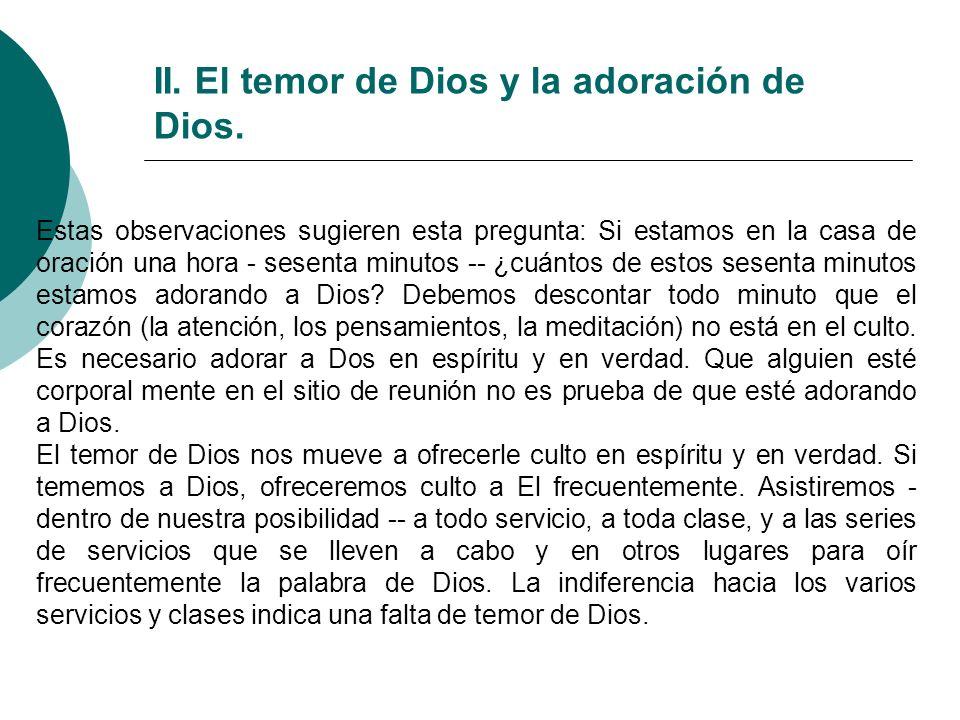 II. El temor de Dios y la adoración de Dios. Estas observaciones sugieren esta pregunta: Si estamos en la casa de oración una hora - sesenta minutos