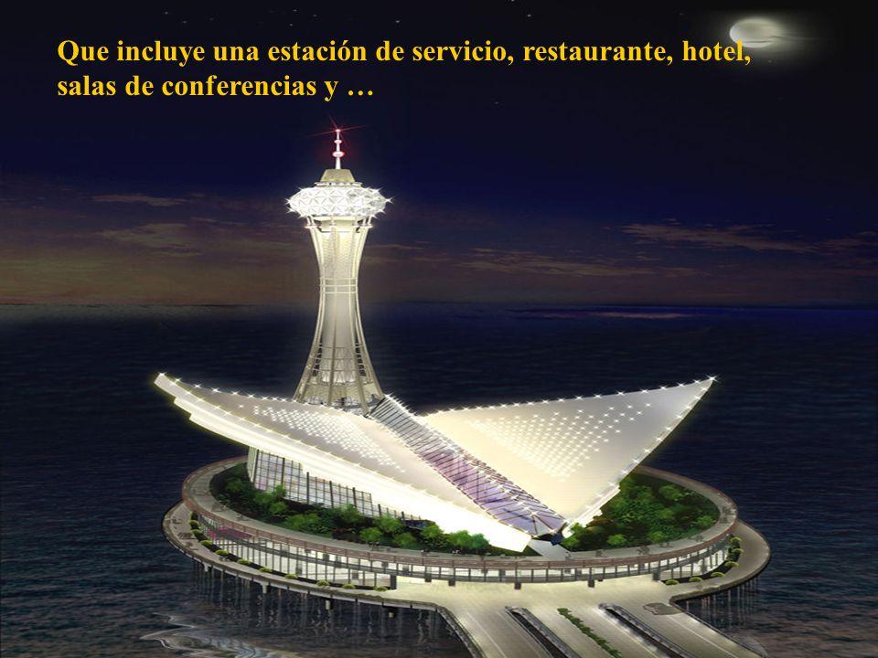 Que incluye una estación de servicio, restaurante, hotel, salas de conferencias y …