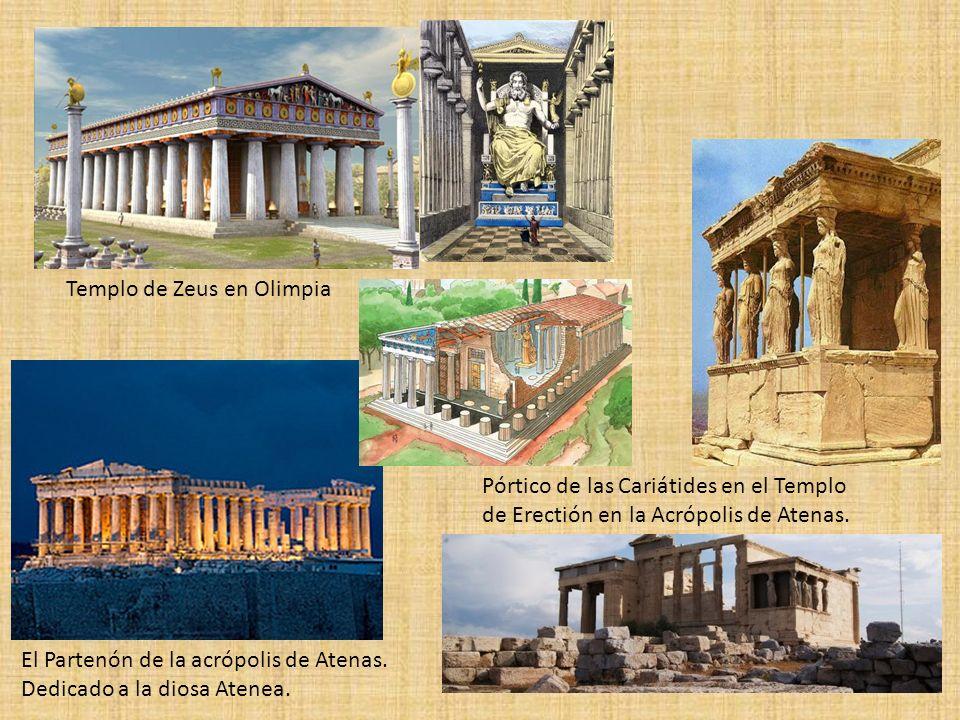 Templo de Zeus en Olimpia El Partenón de la acrópolis de Atenas. Dedicado a la diosa Atenea. Pórtico de las Cariátides en el Templo de Erectión en la