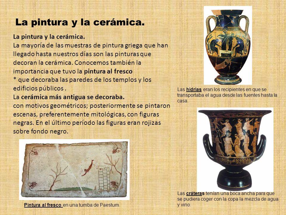 La pintura y la cerámica. La mayoría de las muestras de pintura griega que han llegado hasta nuestros días son las pinturas que decoran la cerámica. C