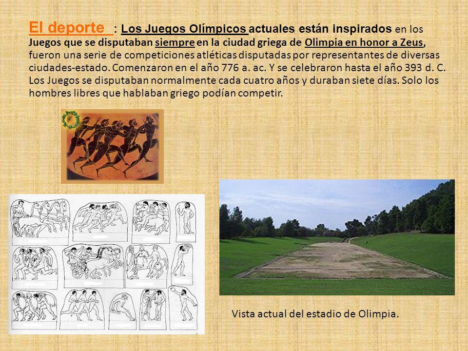 El deporte : Los Juegos Olímpicos actuales están inspirados en los Juegos que se disputaban siempre en la ciudad griega de Olimpia en honor a Zeus, fu