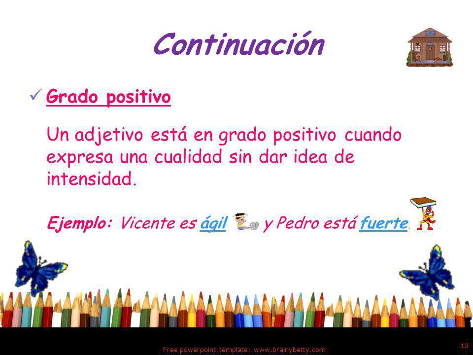 Positivo ComparativoSuperlativo Free powerpoint template: www.brainybetty.com 12 Grados del adjetivo