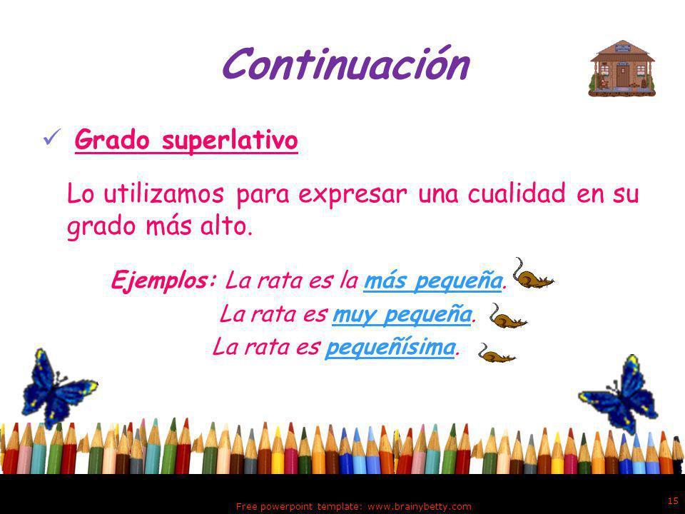 Continuación Grado comparativo Un adjetivo está en grado comparativo cuando expresa una cualidad indicando una variación o comparación en cuanto a la