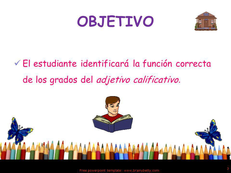 OBJETIVO El estudiante identificará la función correcta de los grados del adjetivo calificativo.
