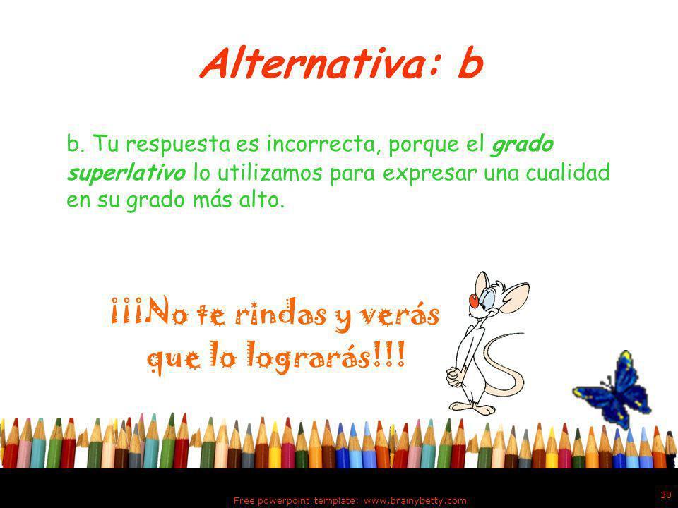Alternativa: a a.Tu respuesta es correcta porque, un adjetivo está en grado positivo cuando expresa una cualidad sin dar idea de intensidad. ¡¡¡Muy Bi