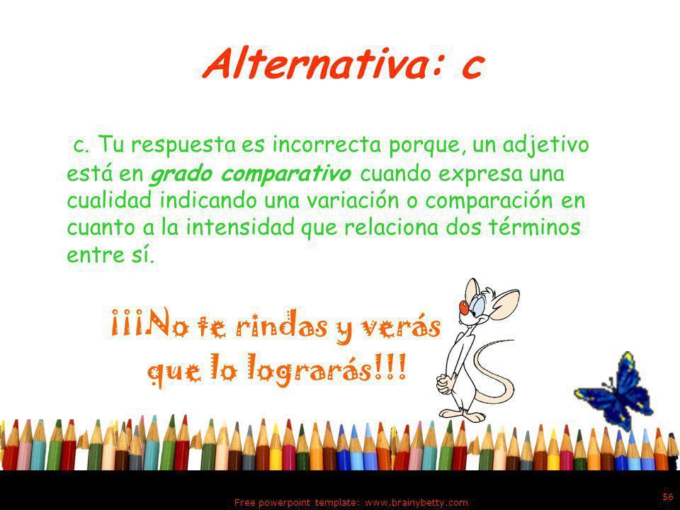 Alternativa: b b. Tu respuesta es incorrecta porque, un adjetivo está en grado positivo cuando expresa una cualidad sin dar idea de intensidad. ¡¡¡No