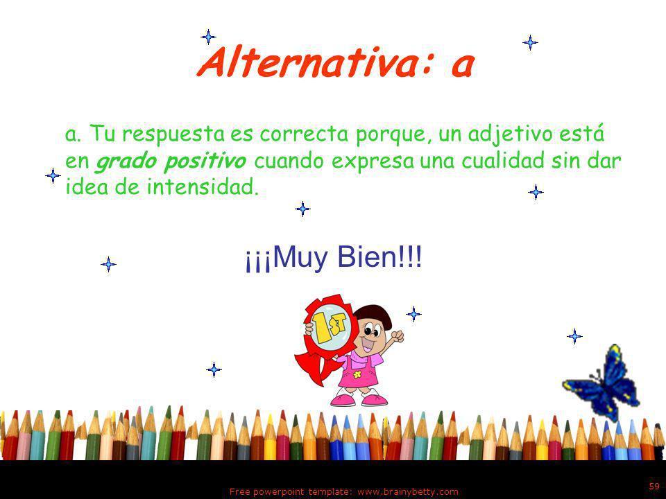 Ejercicio # 9 Free powerpoint template: www.brainybetty.com 58 9. Las cotorras de Puerto Rico son hermosas. a. positivo b. comparativo c. superlativo