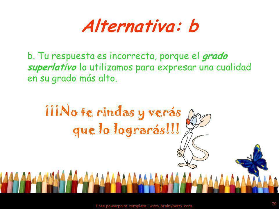 Alternativa: a a. Tu respuesta es incorrecta porque, un adjetivo está en grado positivo cuando expresa una cualidad sin dar idea de intensidad. ¡¡¡No