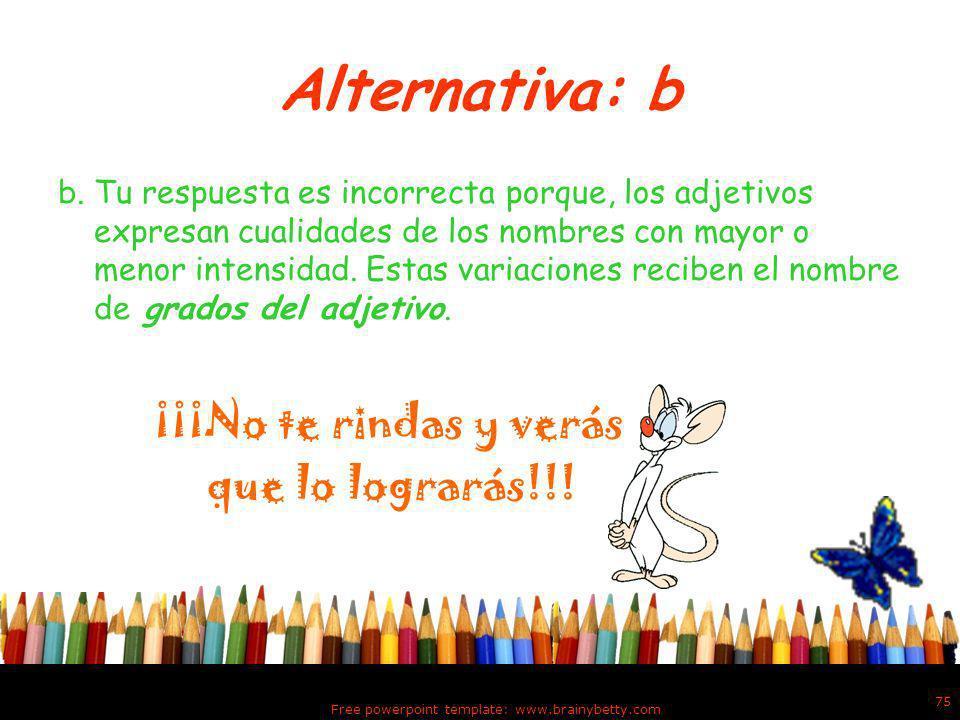 Alternativa: a a. Tu respuesta es correcta porque, un adjetivo está en grado positivo cuando expresa una cualidad sin dar idea de intensidad. ¡¡¡Muy B