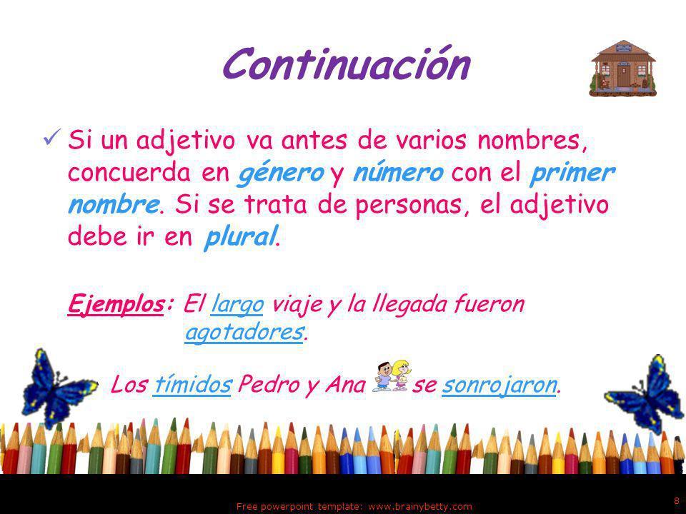 Continuación Si un adjetivo va antes de varios nombres, concuerda en género y número con el primer nombre.