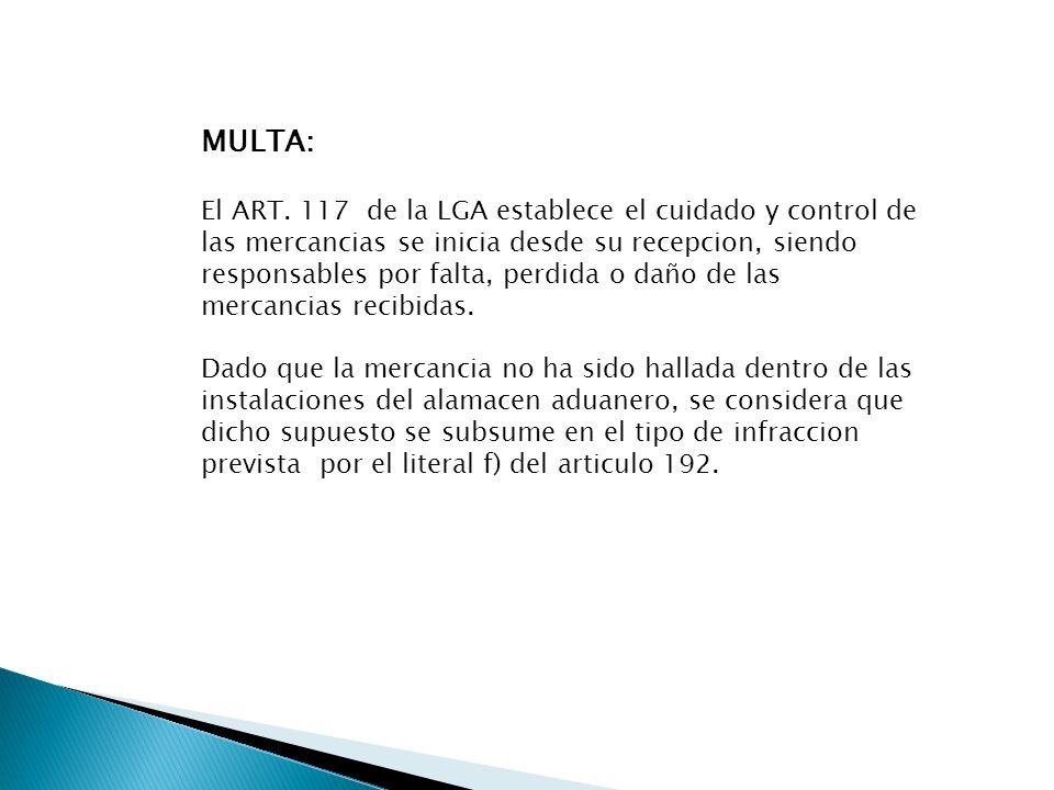 MULTA: El ART. 117 de la LGA establece el cuidado y control de las mercancias se inicia desde su recepcion, siendo responsables por falta, perdida o d