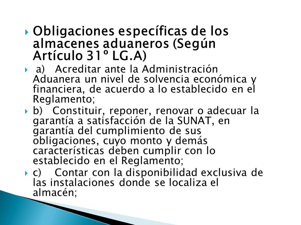 Obligaciones específicas de los almacenes aduaneros (Según Artículo 31º LG.A) a) Acreditar ante la Administración Aduanera un nivel de solvencia econó