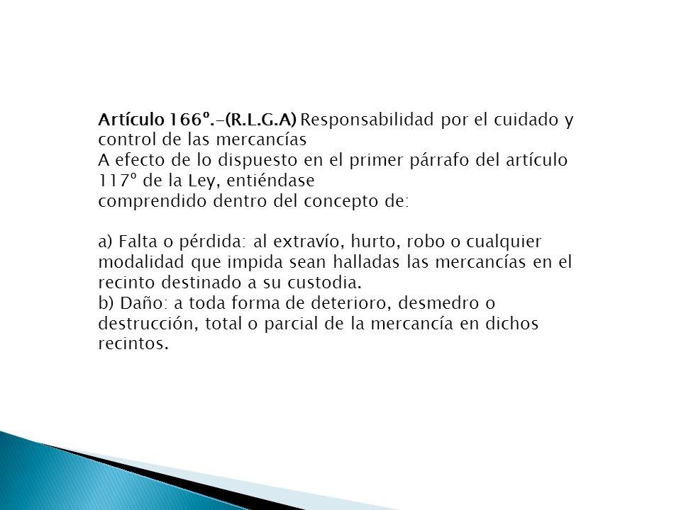 Artículo 166º.-(R.L.G.A) Responsabilidad por el cuidado y control de las mercancías A efecto de lo dispuesto en el primer párrafo del artículo 117º de