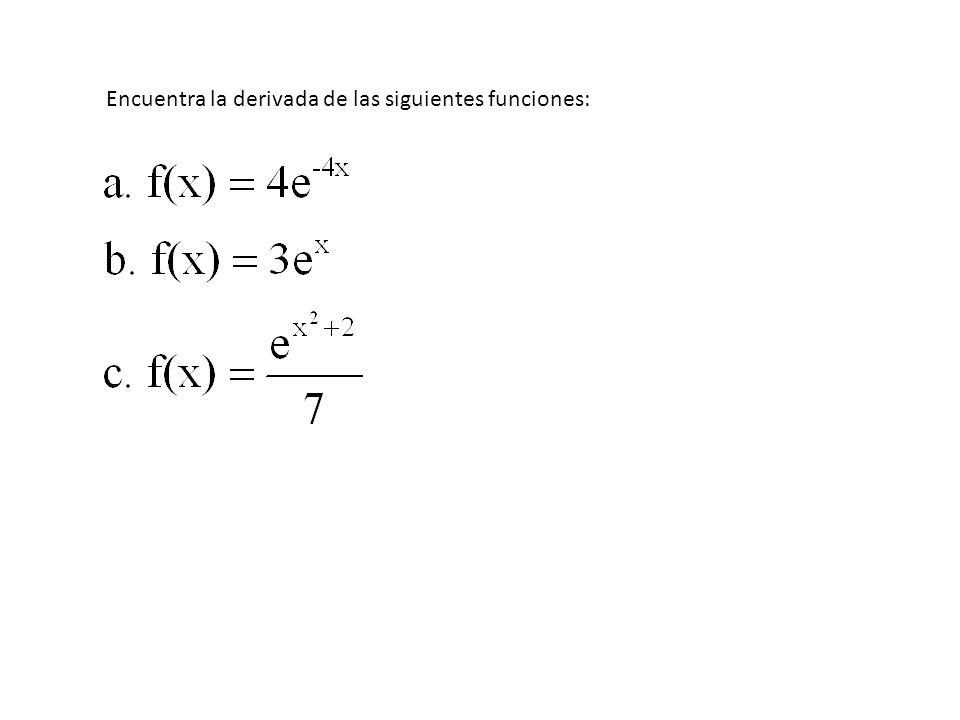 DERIVADA DE LA FUNCIÓN EXPONENCIAL Si f(x) = e x, entonces f ´ (x) = e x Si f(x) = e g(x), entonces f ´ (x) = g´(x)e g(x)