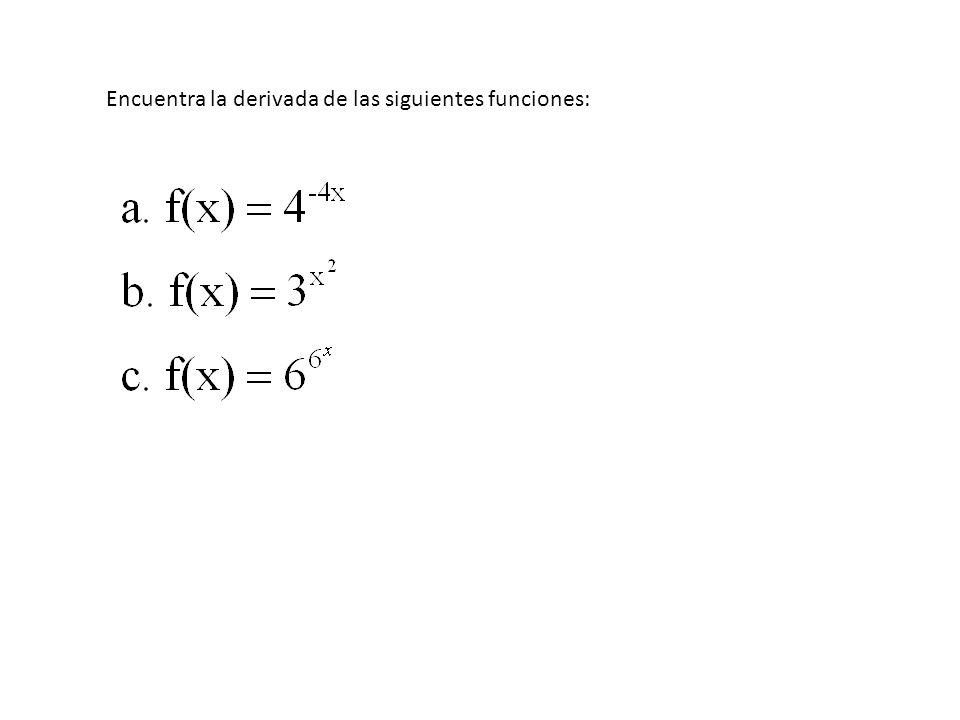 DERIVADA DE LA FUNCIÓN EXPONENCIAL CON BASE A Si f(x) = a x, entonces f ´ (x) = a x lna Si f(x) = a g(x), entonces f ´ (x) = g´(x)a g(x) lna