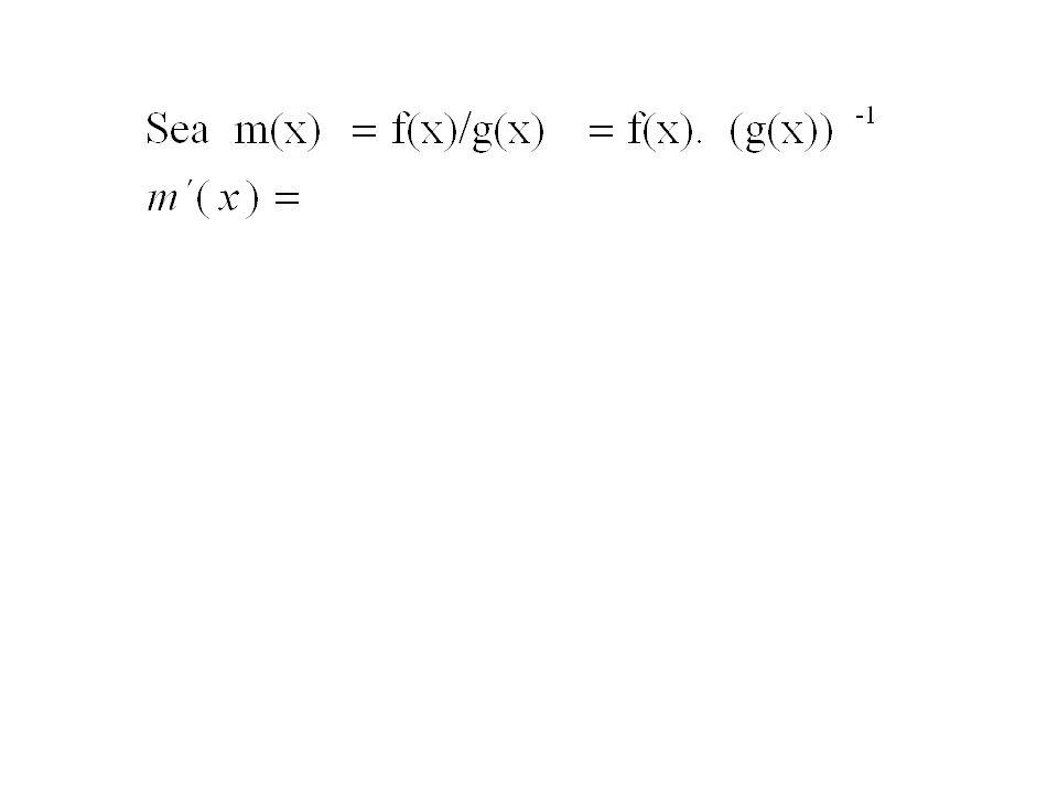 Regla del cociente de funciones: Ejemplos: f(x)=x 2 /(x+2) f(x)=3e x /(x 3 )