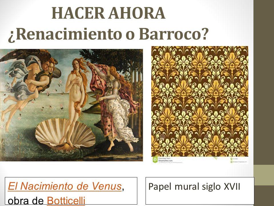 HACER AHORA ¿Renacimiento o Barroco? El Nacimiento de VenusEl Nacimiento de Venus, obra de BotticelliBotticelli Papel mural siglo XVII