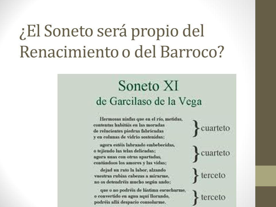 ¿El Soneto será propio del Renacimiento o del Barroco?