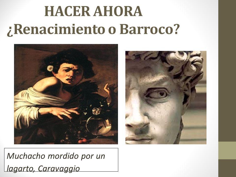 HACER AHORA ¿Renacimiento o Barroco? Muchacho mordido por un lagarto, Caravaggio