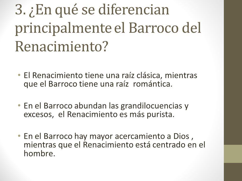 3. ¿En qué se diferencian principalmente el Barroco del Renacimiento? El Renacimiento tiene una raíz clásica, mientras que el Barroco tiene una raíz r