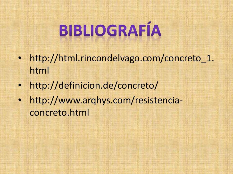 http://html.rincondelvago.com/concreto_1. html http://definicion.de/concreto/ http://www.arqhys.com/resistencia- concreto.html