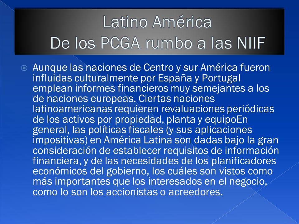 En El Salvador hubo una gran influencia de los PCGA Mexicanos y de los PCGA de EEUU (US GAAP), estos últimos influenciaron el cuerpo normativo de las Normas de Contabilidad Financiera (NCF) apoyadas por los gremios contables de la época, pero que fueron sustituidas por las Normas Internacionales de Contabilidad, cuando su observación fue incorporada en el artículo 444 del Código de Comercio vigente, según la reforma que se efectúo en el año 2000.