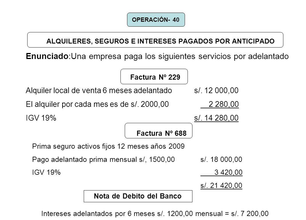ALQUILERES, SEGUROS E INTERESES PAGADOS POR ANTICIPADO Enunciado:Una empresa paga los siguientes servicios por adelantado OPERACIÓN- 40 Factura Nº 229