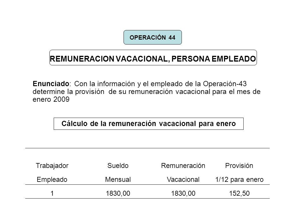 REMUNERACION VACACIONAL, PERSONA EMPLEADO Enunciado: Con la información y el empleado de la Operación-43 determine la provisión de su remuneración vac
