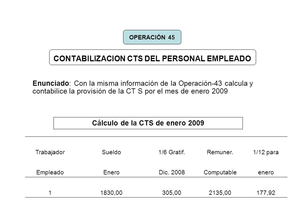 CONTABILIZACION CTS DEL PERSONAL EMPLEADO Enunciado: Con la misma información de la Operación-43 calcula y contabilice la provisión de la CT S por el
