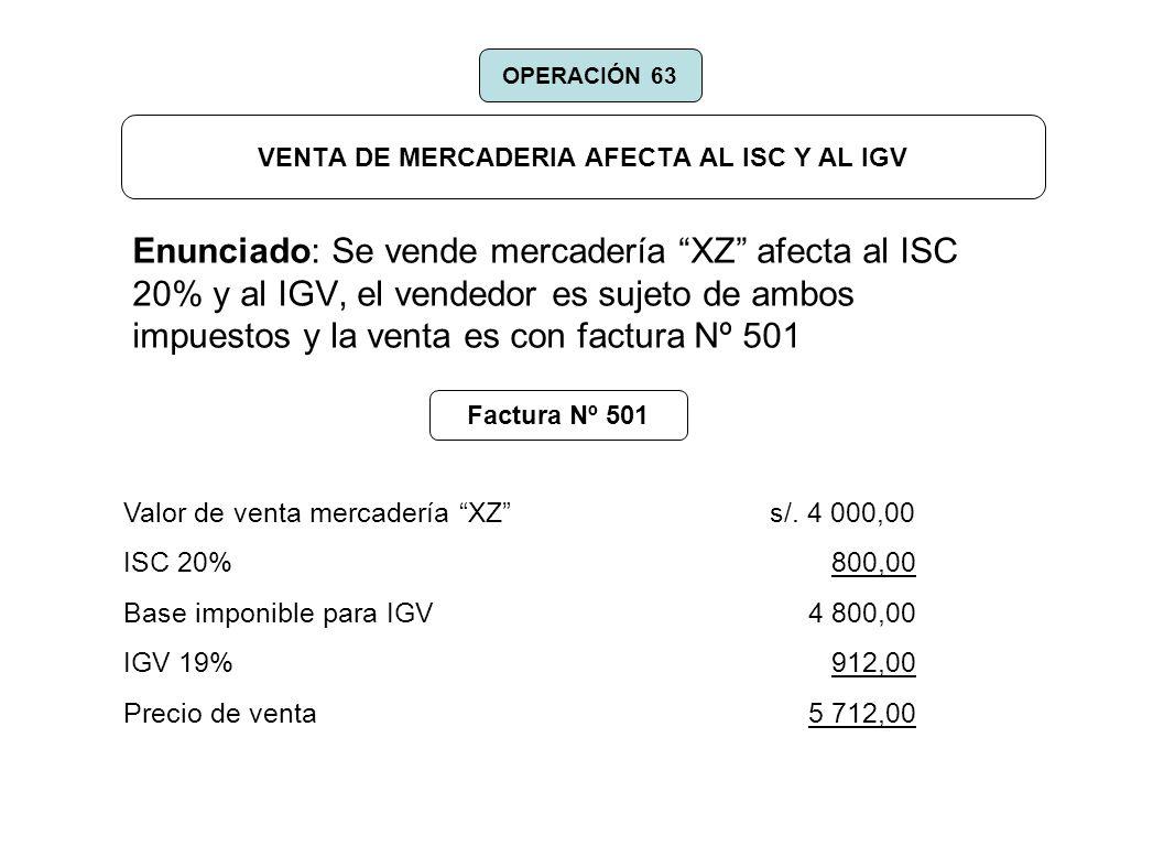VENTA DE MERCADERIA AFECTA AL ISC Y AL IGV Enunciado: Se vende mercadería XZ afecta al ISC 20% y al IGV, el vendedor es sujeto de ambos impuestos y la