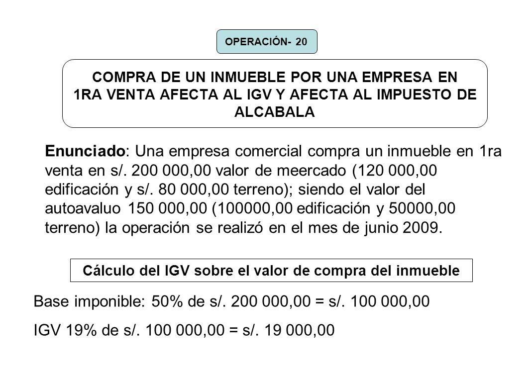 COMPRA DE UN INMUEBLE POR UNA EMPRESA EN 1RA VENTA AFECTA AL IGV Y AFECTA AL IMPUESTO DE ALCABALA Enunciado: Una empresa comercial compra un inmueble