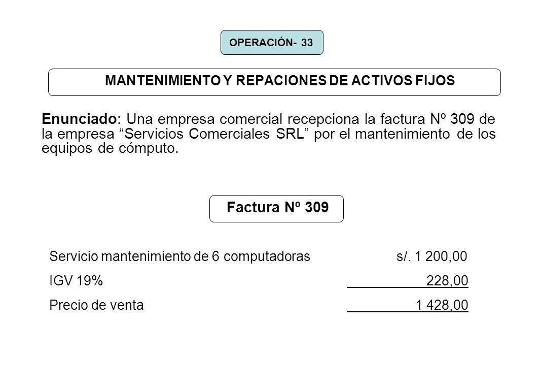 MANTENIMIENTO Y REPACIONES DE ACTIVOS FIJOS Enunciado: Una empresa comercial recepciona la factura Nº 309 de la empresa Servicios Comerciales SRL por
