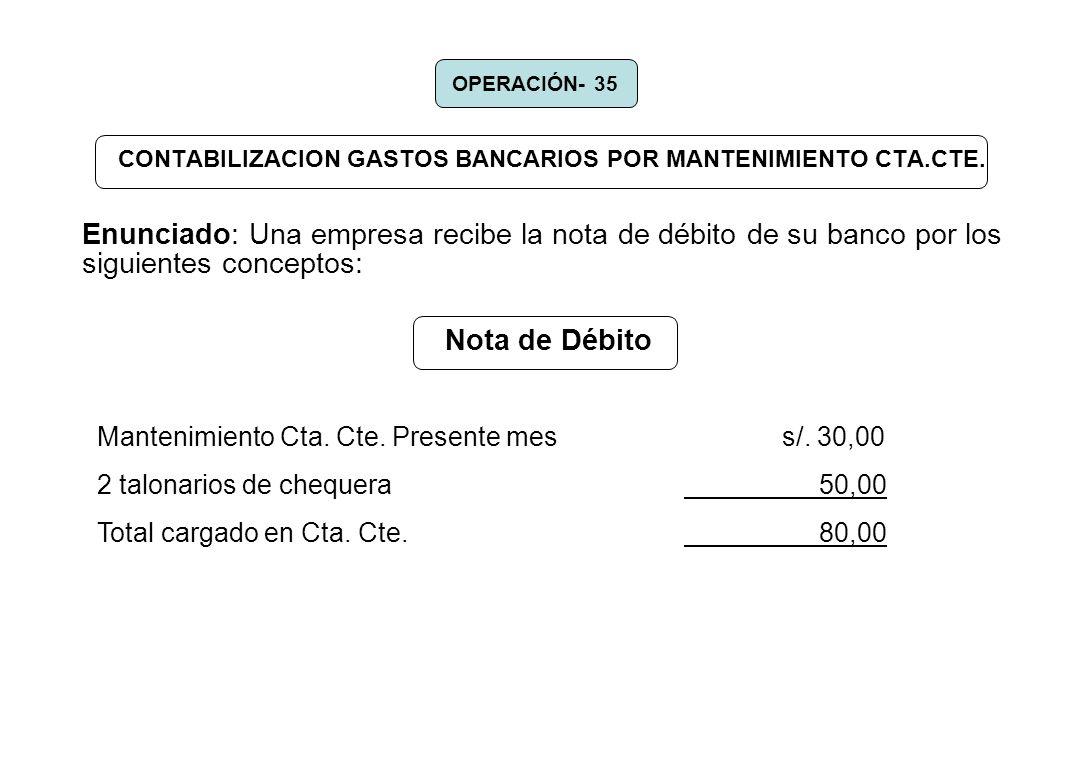 CONTABILIZACION GASTOS BANCARIOS POR MANTENIMIENTO CTA.CTE. Enunciado: Una empresa recibe la nota de débito de su banco por los siguientes conceptos: