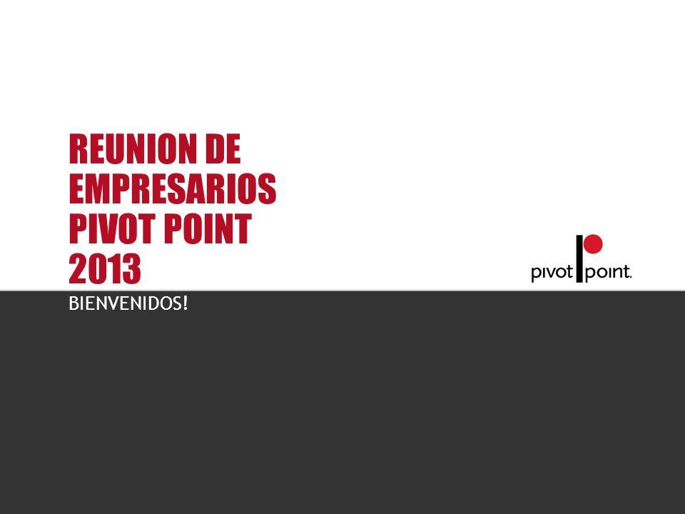 Pivot Point International REUNION DE EMPRESARIOS PIVOT POINT 2013 BIENVENIDOS!